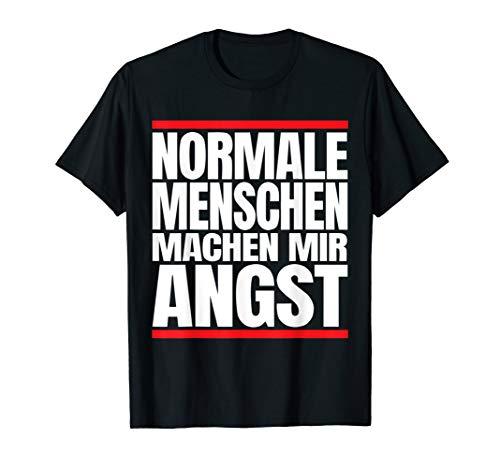Normale Menschen machen mir Angst T-Shirt