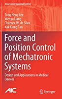 Force and Position Control of Mechatronic Systems: Design and Applications in Medical Devices (Advances in Industrial Control)