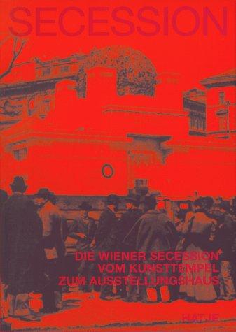 Die Wiener Secession. Vom Kunsttempel zum Ausstellungshaus