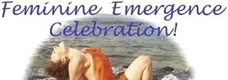 Feminine Emergence ~ Celebration!
