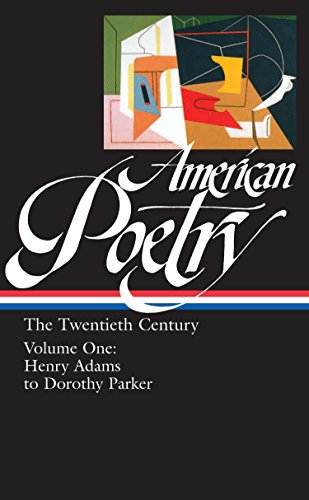 American Poetry : The Twentieth Century, Volume 1 : Henry Adams to Dorothy Parker