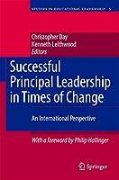 Successful Principal Leadership in Times of Change: An International Perspective (Studies in Educational Leadership (5))