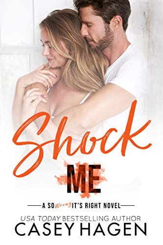 Shock Me: An Opposites Attract Standalone Romance in the So Wrong It's Right Series by [Casey Hagen]