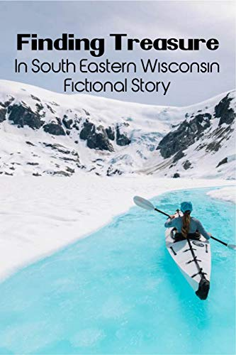 Finding Treasure In South Eastern Wisconsin : Fictional Story: Adventure Fiction (English Edition)