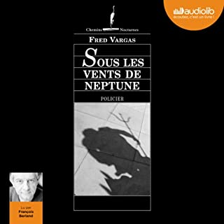 Sous les vents de Neptune     Commissaire Adamsberg 5              By:                                                                                                                                 Fred Vargas                               Narrated by:                                                                                                                                 François Berland                      Length: 10 hrs and 49 mins     5 ratings     Overall 5.0