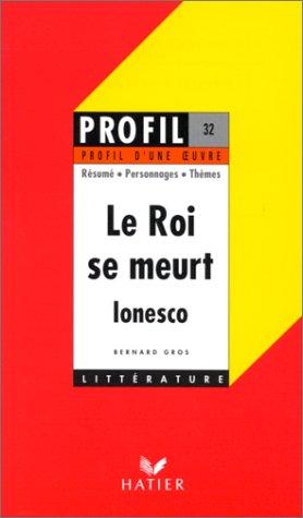 Profil d'une oeuvre : Le roi se meurt (1962), Ionesco : résumé, personnages, thèmes