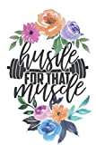 Hustle For That Muscle - Workout Logbook: Gym Planner Journal - Bodybuilding Training Workbook To Record Your Exercise Practices (Floral Cover)