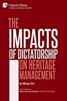 The Impacts of Dictatorship on Heritage Management (World History)
