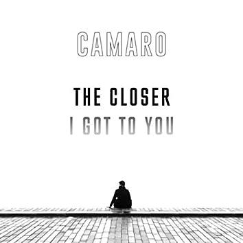 The Closer I Got To You