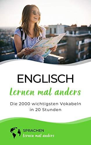 Englisch lernen mal anders - Die 2000 wichtigsten Vokabeln in 20 Stunden: Schnell, effizient und nachhaltig 2000 englische Vokabeln merken mit innovativen Gedächtnistechniken