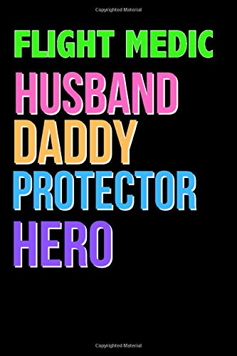 FLIGHT MEDIC Husband Daddy Protector Hero - Great FLIGHT MEDIC Writing Journals & Notebook Gift Ideas For Your Hero: Lined Notebook / Journal Gift, 120 Pages, 6x9, Soft Cover, Matte Finish