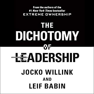 The Dichotomy of Leadership                   By:                                                                                                                                 Jocko Willink,                                                                                        Leif Babin                               Narrated by:                                                                                                                                 Jocko Willink,                                                                                        Leif Babin                      Length: 10 hrs and 34 mins     324 ratings     Overall 4.8