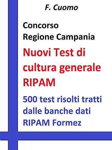Concorso Regione Campania - Nuovi Test cultura generale RIPAM: 500 test risolti tratti dalle banche dati RIPAM Formez