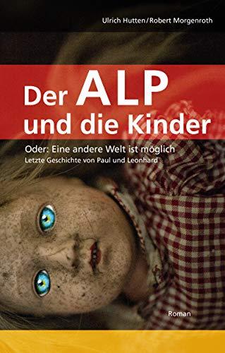 Der Alp und die Kinder: Oder: Eine andere Welt ist möglich (Letzte Geschichte von Paul und Leonhard 3) (German Edition)
