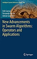 New Advancements in Swarm Algorithms: Operators and Applications (Intelligent Systems Reference Library (160))
