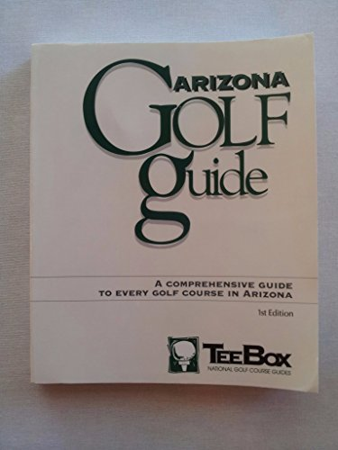 The Arizona Golf Guide: A Comprehensive Guide to Every Golf Coursein Arizona