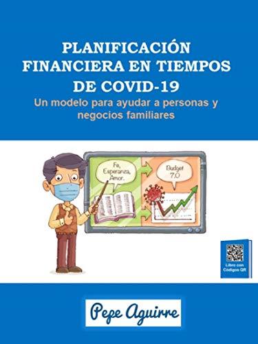 PLANIFICACIÓN FINANCIERA EN TIEMPOS DE COVID-19: Un modelo para ayudar a personas y negocios familiares (Spanish Edition)