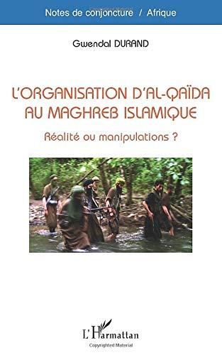 L'organisation d'Al-Qaïda au Maghreb Islamique: Réalité ou manipulations ?
