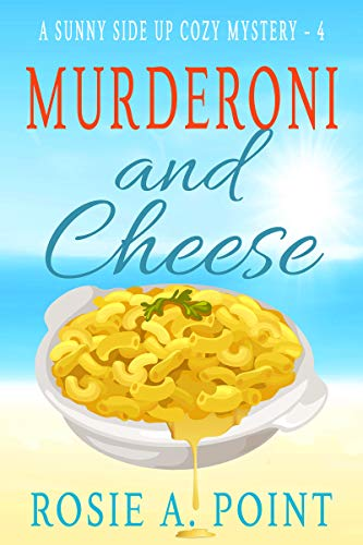 Murderoni and Cheese (A Sunny Side Up Cozy Mystery Book 4) by [Rosie A. Point]