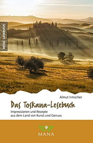 Das Toskana-Lesebuch: Impressionen und Rezepte aus dem Land von Kunst und Genuss (Reise-Lesebuch: Reiseführer für alle Sinne)
