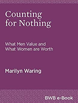 Counting for Nothing: What Men Value and What Women are Worth by [Marilyn Waring]