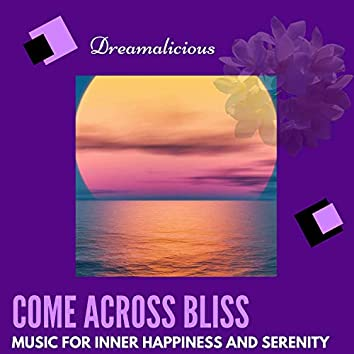 Come Across Bliss - Music For Inner Happiness And Serenity