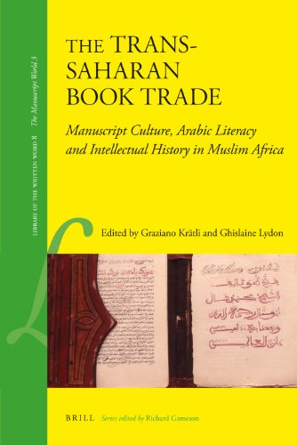 The Trans-Saharan Book Trade: Manuscript Culture, Arabic Literacy and Intellectual History in Muslim Africa (Library of the Written Word - The Manuscript World 3)