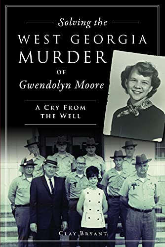 Compare Textbook Prices for Solving the West Georgia Murder of Gwendolyn Moore: A Cry From the Well True Crime  ISBN 9781467150071 by Bryant, Clay
