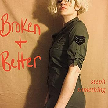 Broken & Better