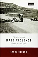 The Politics of Mass Violence in the Middle East (Zones of Violence)
