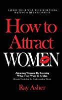 How to Attract Women: Laugh Your Way to Effortless Dating & Relationship! Attracting Women By Knowing What They Want In A Man (Female Psychology for Understanding Them)