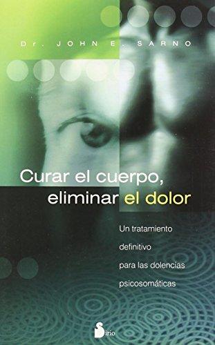 CURAR EL CUERPO, ELIMINAR EL DOLOR (2006) (Spanish Edition)