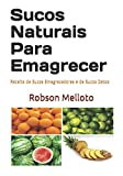 Sucos Naturais Para Emagrecer: Receita de Sucos Emagrecedores e de Sucos Detox (Portuguese Edition)