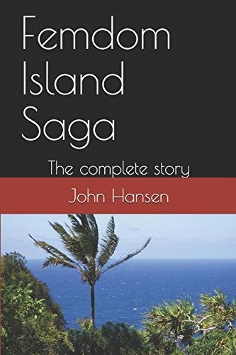 Femdom Island Saga: The complete story - all eight parts.