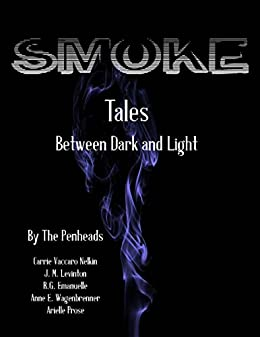 Smoke: Tales Between Dark and Light by [Carrie Vaccaro Nelkin, J. M. Levinton, R.G. Emanuelle, Anne Wagenbrenner, Arielle Prose]