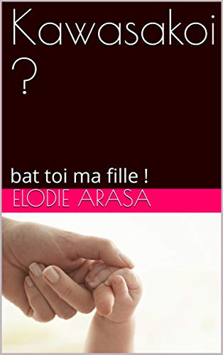 Kawasakoi ?: bat toi ma fille ! (French Edition)