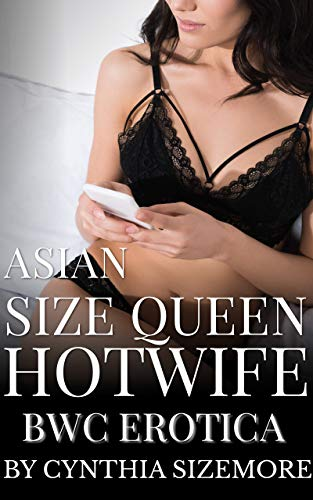 Asian Size Queen Hotwife: BWC Erotica (English Edition)