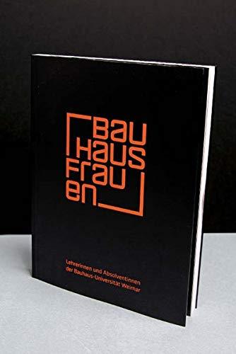 BauhausFRAUEN: Lehrerinnen und Absolventinnen der Bauhaus-Universität Weimar