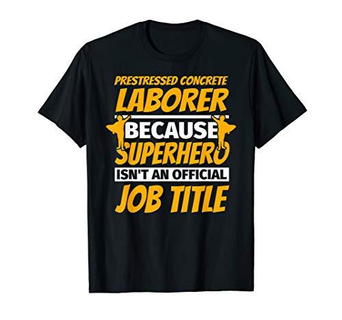 PRESTRESSED CONCRETE LABORER Funny Humor Gift T-Shirt