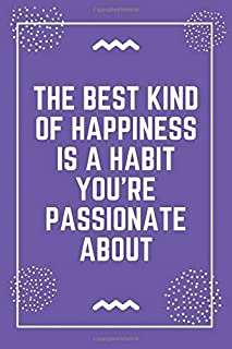 The best kind of happiness is a habit you're passionate about: Best Teacher Notebook   Best Gift For Teacher   Lined Journal 6