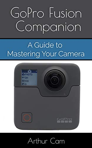 GoPro Fusion Companion: A Guide to Mastering Your Camera (English Edition)