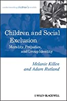 Children and Social Exclusion: Morality, Prejudice, and Group Identity (Understanding Children's Worlds)