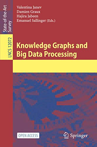 Compare Textbook Prices for Knowledge Graphs and Big Data Processing Lecture Notes in Computer Science, 12072 1st ed. 2020 Edition ISBN 9783030531980 by Janev, Valentina,Graux, Damien,Jabeen, Hajira,Sallinger, Emanuel