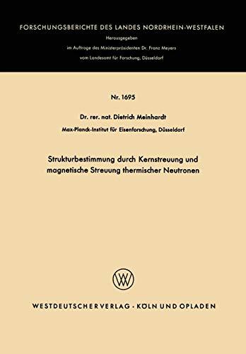 Strukturbestimmung durch Kernstreuung und magnetische Streuung thermischer Neutronen (Forschungsberichte des Landes Nordrhein-Westfalen) (German ... Landes Nordrhein-Westfalen, 1695, Band 1695)