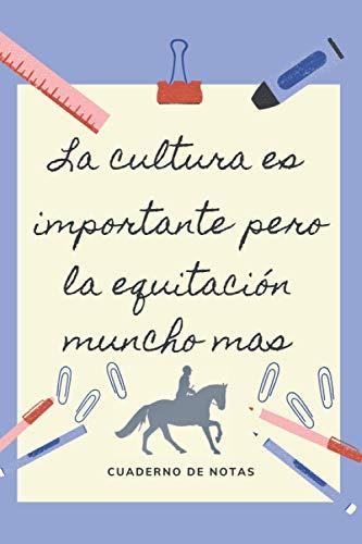 LA EDUCACION ES IMPORTANTE PERO LA EQUITACIÓN MUNCHO MAS: CUADERNO DE NOTAS   Diario, Apuntes o Agenda   Regalo Original y Divertido para Amantes de los Caballos.