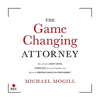 The Game Changing Attorney: How to Land the Best Cases, Stand Out from Your Competition, and Become the Obvious Choice in Your Market audiobook cover art