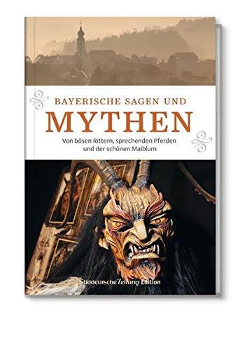 Schauplätze der Geschichte: Bayerische Sagen und Mythen: Von bösen Rittern, sprechenden Pferden und der schönen Maiblum