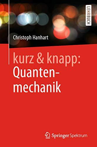 kurz & knapp: Quantenmechanik: Das Wichtigste auf unter 150 Seiten