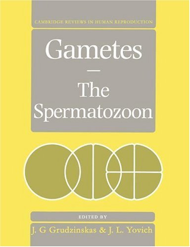 Gametes - The Spermatozoon (Cambridge Reviews in Human Reproduction)