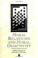 Moral Relativism and Moral Objectivity by Gilbert Harman Judith Thomson(1996-01-09)